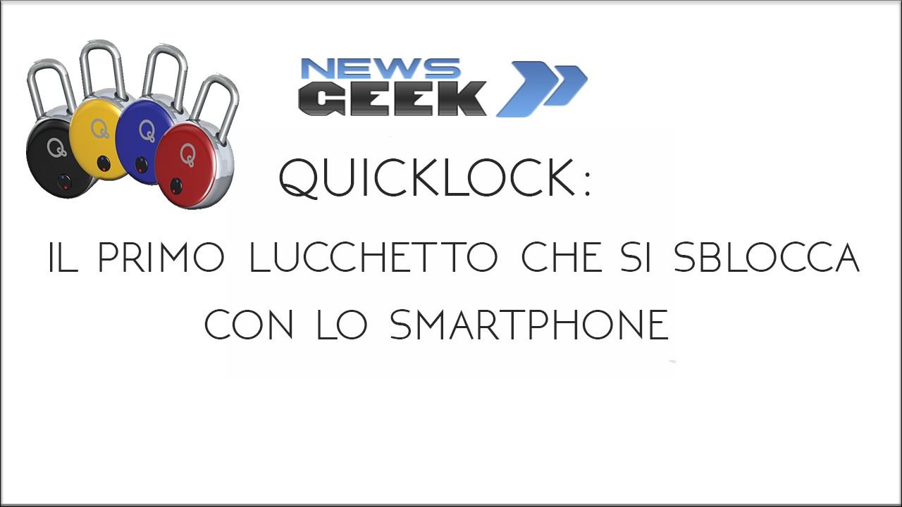 Quicklock:Il primo lucchetto che si sblocca con lo Smartphone