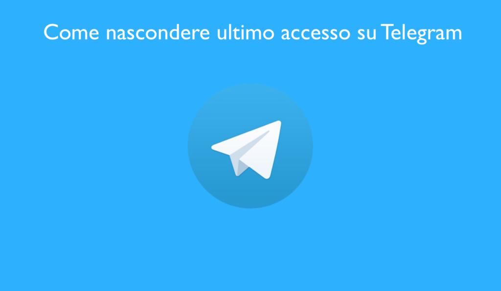 Come nascondere ultimo accesso su telegram guida
